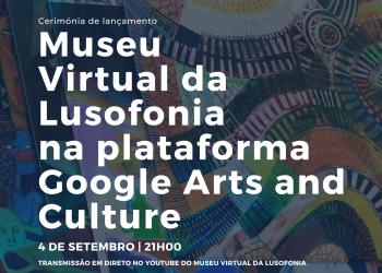 Museu Virtual da Lusofonia na plataforma Google Arts & Culture